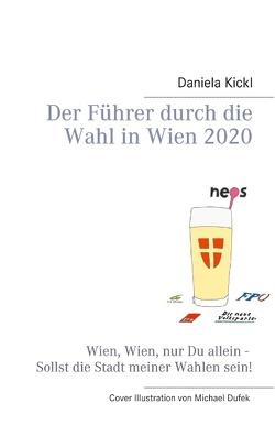Der Führer durch die Wahl in Wien 2020 von Kickl,  Daniela