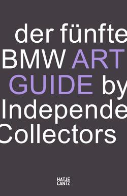 Der fünfte BMW Art Guide by Independent Collectors von Barillà,  Silvia Anna, Büsing,  Nicole, Danicke,  Sandra, Forbes,  Alexander, Fulton,  Jeni, Klaas,  Heiko, Meixner,  Christiane, Reimers,  Anne, Schlieckau,  Frauke, Volz,  Sylvia Dominique