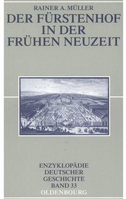 Der Fürstenhof in der Frühen Neuzeit von Müller,  Rainer A