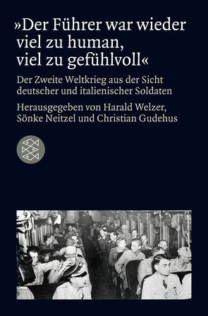 »Der Führer war wieder viel zu human, viel zu gefühlvoll« von Gudehus,  Christian, Neitzel,  Sönke, Welzer,  Harald