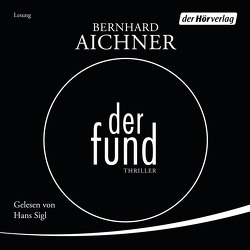 Der Fund von Aichner,  Bernhard, Müller,  Anne, Sigl,  Hans, Wilkening,  Stefan
