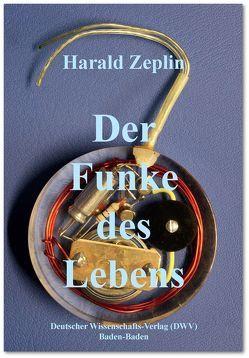 Der Funke des Lebens von Zeplin,  Harald