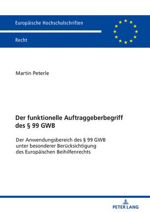 Der funktionelle Auftraggeberbegriff des § 99 GWB von Peterle,  Martin Arndt