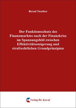 Der Funktionsschutz des Finanzmarktes nach der Finanzkrise im Spannungsfeld zwischen Effektivitätssteigerung und strafrechtlichen Grundprinzipien von Neuthor,  Bernd