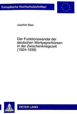 Der Funktionswandel der deutschen Wertpapierbörsen in der Zwischenkriegszeit (1924-1939) von Beer,  Joachim