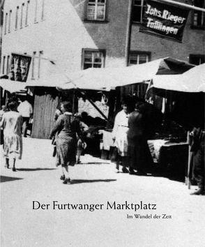 Der Furtwanger Marktplatz. von Bareis,  Patricia, Hoch,  Aribert, Hoch,  Gisela
