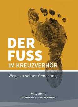 Der Fuss im Kreuzverhör von Jurtin,  Willy, Sikorski,  Alexander Dr.