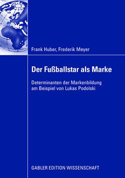 Der Fußballstar als Marke von Huber,  Frank, Meyer,  Frederik