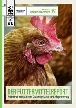 Der Futtermittelreport – Alternativen zu importierten Sojaerzeugnissen in der Geflügelfütterung von Bellof,  Prof. Dr. Gerhard, Reinhold,  Susanne, Weindl,  Peter, Wolter,  Markus