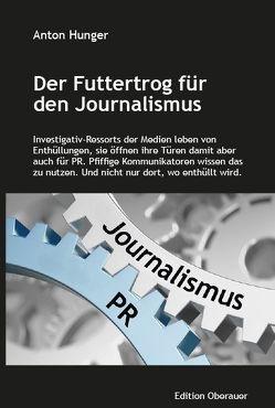 Der Futtertrog für den Journalismus von Hunger,  Anton
