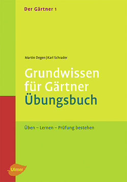 Der Gärtner 1. Grundwissen für Gärtner. Übungsbuch von Degen,  Martin, Schrader,  Karl