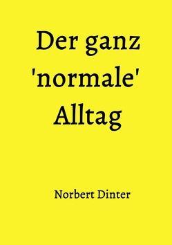 Der ganz 'normale' Alltag von Dinter,  Norbert