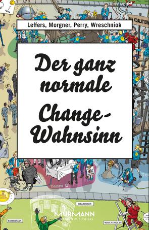 Der ganz normale Change-Wahnsinn von Leffers,  Nina, Morgner,  Sebastian, Perry,  Thomas, Wreschniok,  Robert