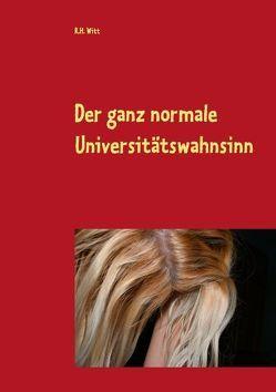 Der ganz normale Universitätswahnsinn von Witt,  R.H.