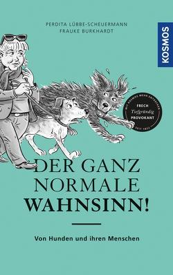 Der ganz normale Wahnsinn! von Burkhardt,  Frauke, Lübbe-Scheuermann,  Perdita