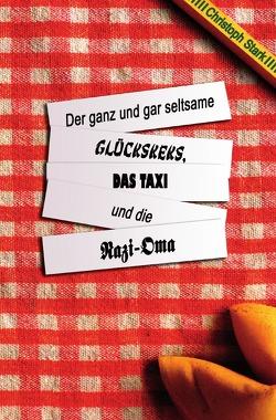 Der ganz und gar seltsame Glückskeks, das Taxi und die Nazi-Oma von Stark,  Christoph