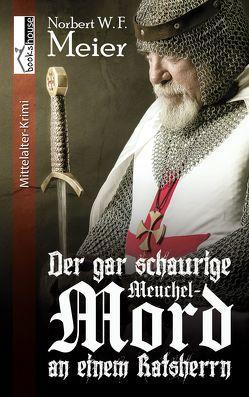 Der gar schaurige Meuchelmord an einem Ratsherrn von Meier,  Norbert W. F.