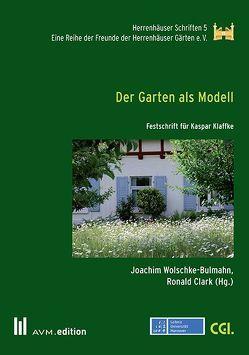 Der Garten als Modell von Clark,  Ronald, Wolschke-Bulmahn,  Joachim