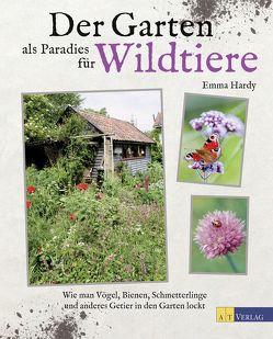Der Garten als Paradies für Wildtiere von Hardy,  Emma, Schumitz,  Angela