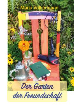 Der Garten der Freundschaft von Volkermann,  Maria