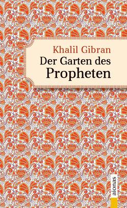 Der Garten des Propheten. Khalil Gibran. Illustrierte Ausgabe von Gibran,  Khalil