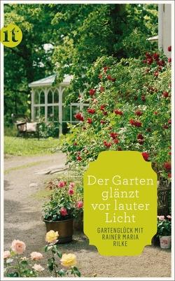 »Der Garten glänzt vor lauter Licht« von Grafe,  Arne, Rilke,  Rainer Maria
