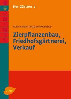 Der Gärtner 2. Zierpflanzenbau, Friedhofsgärtnerei, Verkauf von Müller,  Norbert