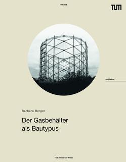 Der Gasbehälter als Bautypus von Berger,  Barbara
