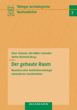 Der gebaute Raum von Müller-Scheeßel,  Nils, Reinhold,  Sabine, Trebsche,  Peter