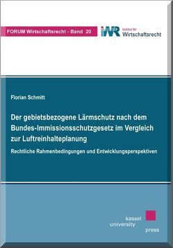 Der gebietsbezogene Lärmschutz nach dem Bundes-Immissionsschutzgesetz im Vergleich zur Luftreinhalteplanung von Schmitt,  Florian