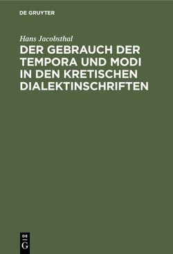 Der Gebrauch der Tempora und Modi in den kretischen Dialektinschriften von Jacobsthal,  Hans