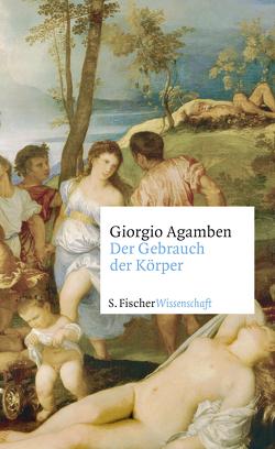 Der Gebrauch des Körpers von Agamben,  Giorgio, Hiepko,  Andreas, von Killisch-Horn,  Michael