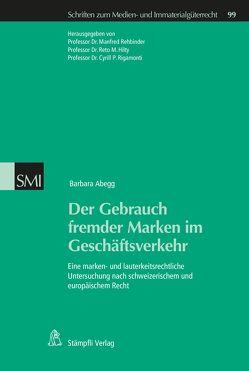 Der Gebrauch fremder Marken im Geschäftsverkehr von Abegg,  Barbara, Hilty,  Reto, Rehbinder,  Manfred, Rigamonti,  Cyrill P.