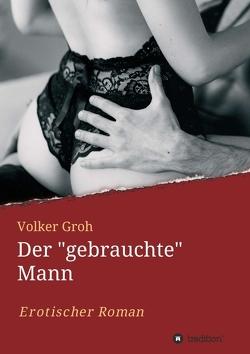"""Der """"gebrauchte"""" Mann Teil 3 von Groh,  Volker"""