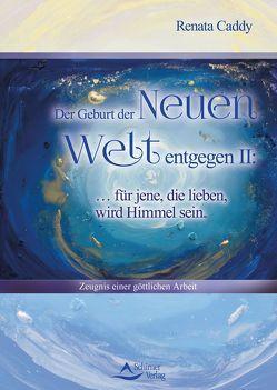 Der Geburt der Neuen Welt entgegen II: … für jene, die lieben, wird Himmel sein von Caddy,  Renata