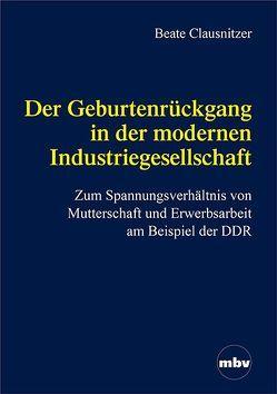 Der Geburtenrückgang in der modernen Industriegesellschaft von Clausnitzer,  Beate
