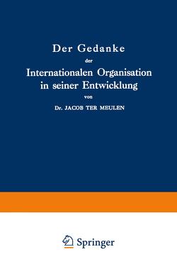 Der Gedanke der Internationalen Organisation in seiner Entwicklung von Ter Meulen,  Jacob