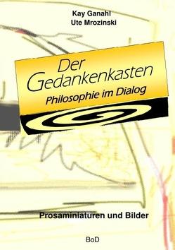Der Gedankenkasten. Philosophie im Dialog von Ganahl,  Kay, Mrozinski,  Ute