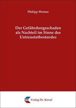 Der Gefährdungsschaden als Nachteil im Sinne des Untreuetatbestandes von Werner,  Philipp