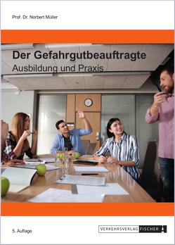 Der Gefahrgutbeauftragte – Ausbildung und Praxis 2019 von Prof. Dr. Müller,  Norbert