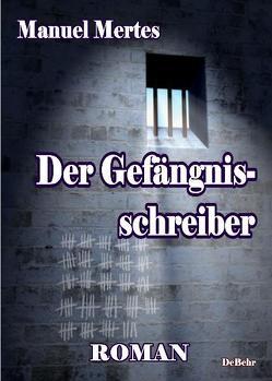 Der Gefängnisschreiber von DeBehr,  Verlag, Mertes,  Manuel