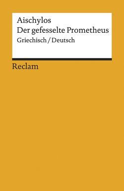 Der gefesselte Prometheus von Aischylos, Bierl,  Anton, Steinmann,  Kurt