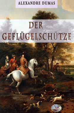 Der Geflügelschütze von Dumas,  Alexandre