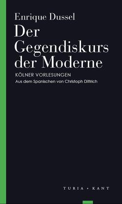 Der Gegendiskurs der Moderne von Dittrich,  Christoph, Dussel,  Enrique