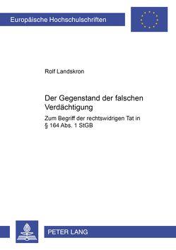 Der Gegenstand der falschen Verdächtigung von Landskron,  Rolf