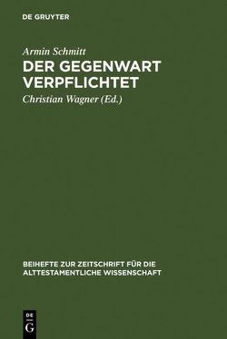 Der Gegenwart verpflichtet von Schmitt,  Armin, Wagner,  Christian