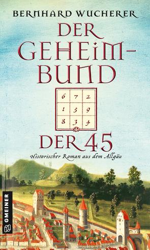 Der Geheimbund der 45 von Wucherer,  Bernhard