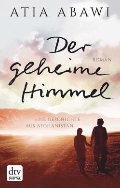 Der geheime Himmel Eine Geschichte aus Afghanistan von Abawi,  Atia, Münch,  Bettina