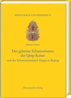 Der geheime Schamanismus der Qing-Kaiser von Gimm,  Martin
