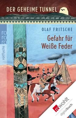 Der geheime Tunnel: Gefahr für Weiße Feder von Fritsche,  Olaf, Korthues,  Barbara